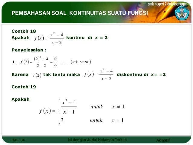 PEMBAHASAN SOAL KONTINUITAS SUATU FUNGSIContoh 18                 x 4                  2Apakah f  x        kontinu di ...
