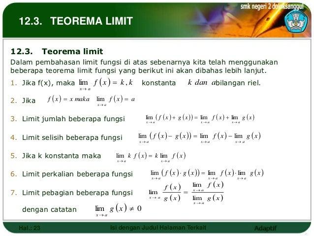 12.3. TEOREMA LIMIT12.3.        Teorema limitDalam pembahasan limit fungsi di atas sebenarnya kita telah menggunakanbebera...