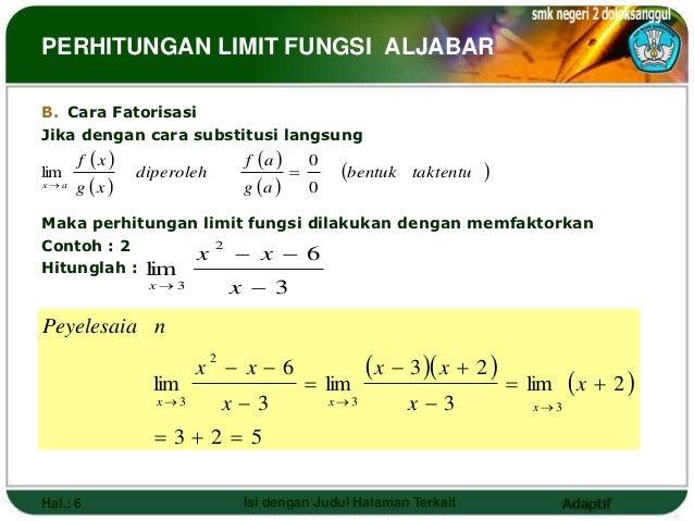 PERHITUNGAN LIMIT FUNGSI ALJABARB. Cara FatorisasiJika dengan cara substitusi langsung       f x                     f ...
