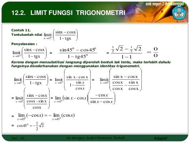 12.2. LIMIT FUNGSI TRIGONOMETRIContoh 11.                             sinx  cosx Tentukanlah nilai    limit0          ...