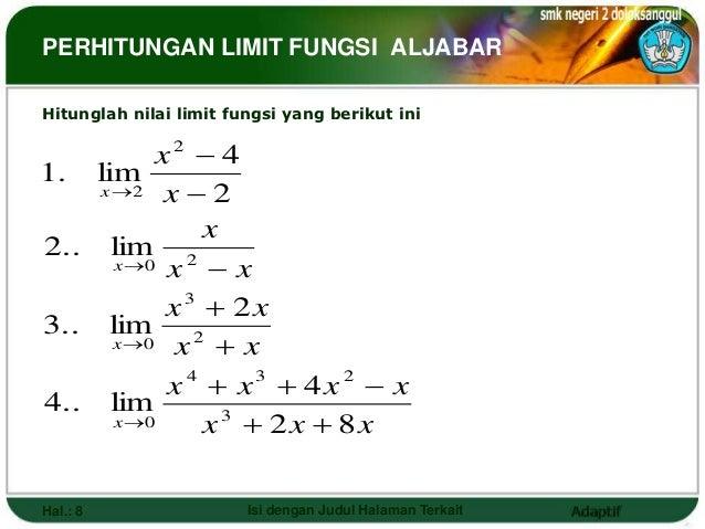 PERHITUNGAN LIMIT FUNGSI ALJABARHitunglah nilai limit fungsi yang berikut ini         x2  41. lim    x2 x  2           ...