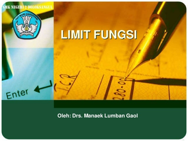 LIMIT FUNGSIOleh: Drs. Manaek Lumban Gaol