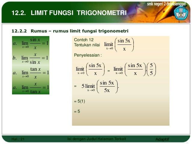 12.2. LIMIT FUNGSI TRIGONOMETRI12.2.2 Rumus – rumus limit fungsi trigonometri          sin x                1            ...
