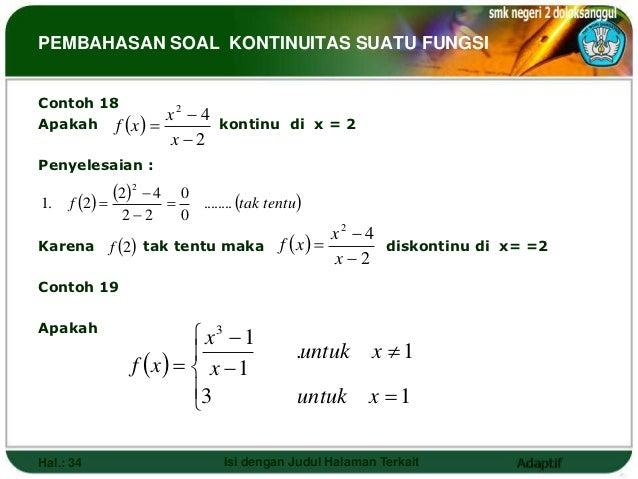 PEMBAHASAN SOAL KONTINUITAS SUATU FUNGSIContoh 18                     x2  4Apakah f      x              kontinu di x =...