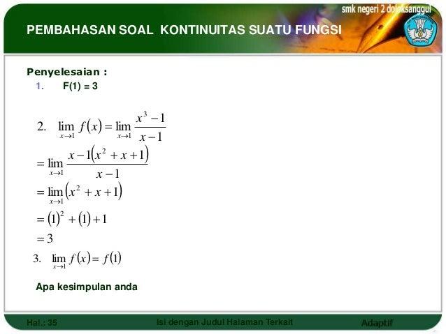 PEMBAHASAN SOAL KONTINUITAS SUATU FUNGSIPenyelesaian : 1.   F(1) = 3                         x3 1  2. lim f  x   lim  ...