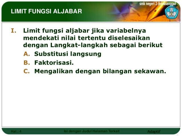 LIMIT FUNGSI ALJABARI.        Limit fungsi aljabar jika variabelnya          mendekati nilai tertentu diselesaikan        ...