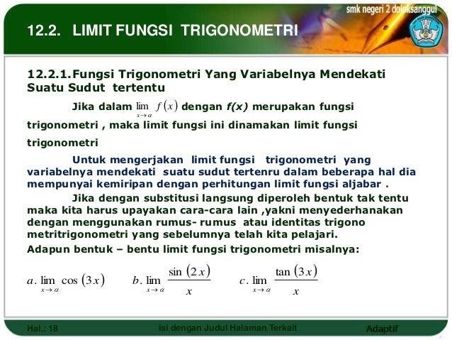 12.2. LIMIT FUNGSI TRIGONOMETRI12.2.1.Fungsi Trigonometri Yang Variabelnya MendekatiSuatu Sudut tertentu           Jika da...