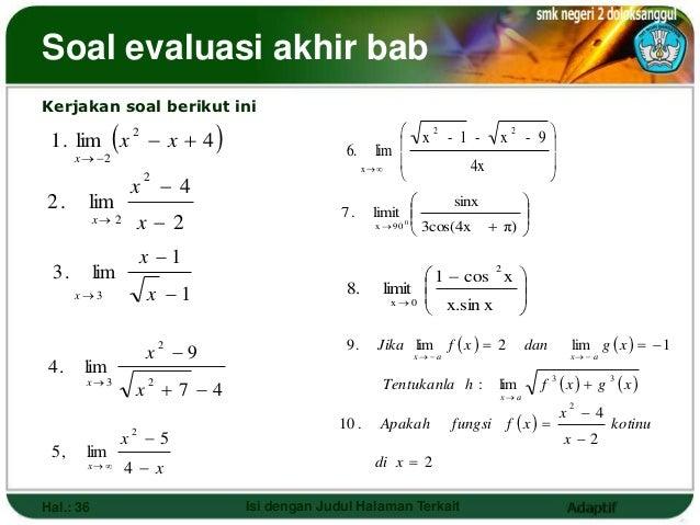 Soal evaluasi akhir babKerjakan soal berikut ini 1 . lim  x  x  4                                x2 - 1 - x2 - 9    ...