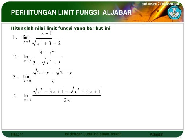 PERHITUNGAN LIMIT FUNGSI ALJABARHitunglah nilai limit fungsi yang berikut ini                       x 11.     lim        ...