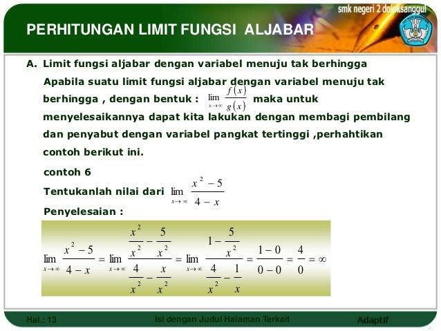 PERHITUNGAN LIMIT FUNGSI ALJABARA. Limit fungsi aljabar dengan variabel menuju tak berhingga    Apabila suatu limit fungsi...