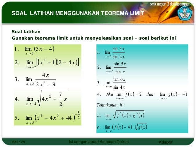 SOAL LATIHAN MENGGUNAKAN TEOREMA LIMITSoal latihanGunakan teorema limit untuk menyelesaikan soal – soal berikut ini 1.    ...