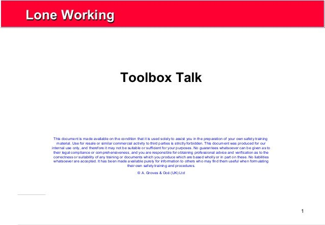 1 Lone WorkingLone Working Toolbox Talk This document is made available on the condition that it is used solely to assist ...