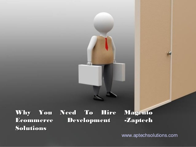 Why You Need To Hire            MagentoEcommerce Development           -ZaptechSolutions                                ww...
