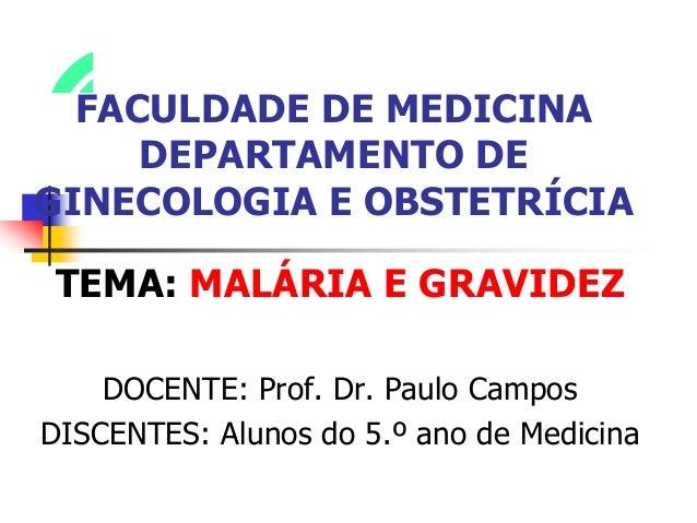 FACULDADE DE MEDICINADEPARTAMENTO DEGINECOLOGIA E OBSTETRÍCIATEMA: MALÁRIA E GRAVIDEZDOCENTE: Prof. Dr. Paulo CamposDISCEN...