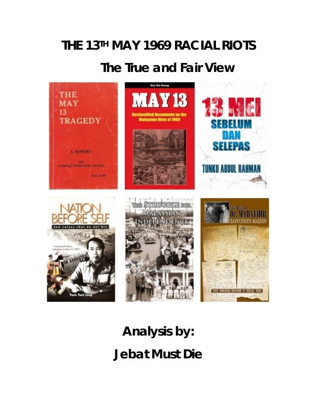 THE 13TH MAY 1969 RACIAL RIOTS The True and Fair View  Analysis by: Jebat Must Die