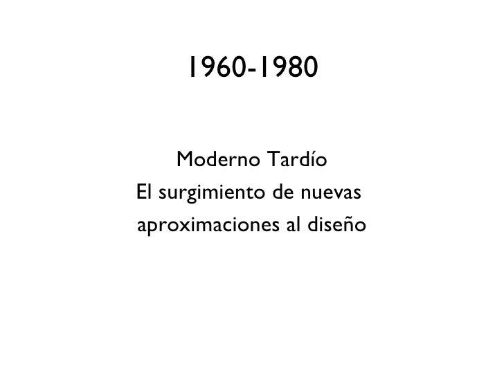 1960-1980     Moderno TardíoEl surgimiento de nuevasaproximaciones al diseño