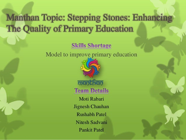 Manthan Topic: Stepping Stones: Enhancing The Quality of Primary Education Model to improve primary education Moti Rabari ...