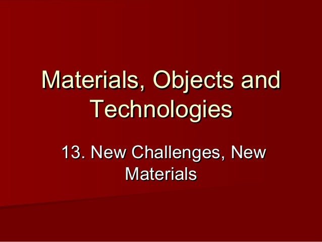 Materials, Objects and Technologies 13. New Challenges, New Materials