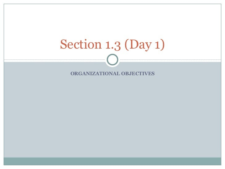 ORGANIZATIONAL OBJECTIVES Section 1.3 (Day 1)