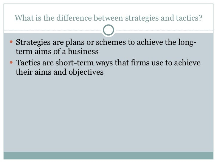 What is the difference between strategies and tactics? <ul><li>Strategies are plans or schemes to achieve the long-term ai...