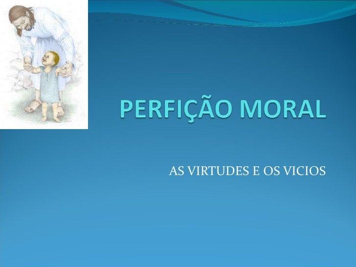 AS VIRTUDES E OS VICIOS