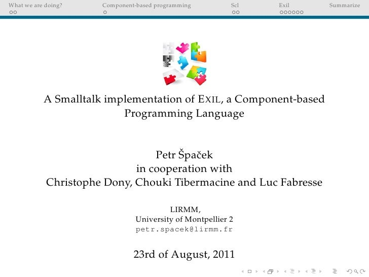 What we are doing?    Component-based programming         Scl   Exil   Summarize           A Smalltalk implementation of E...