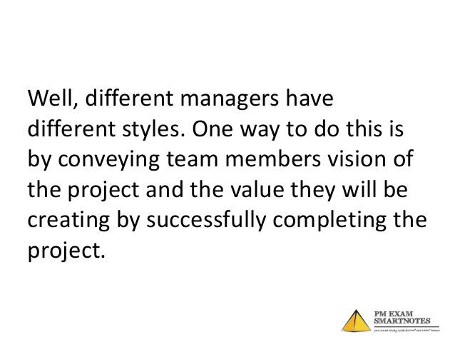 Leadership is also about showing peoplehow they can achieve their own objectivesby aligning them to projects objectives.Fo...