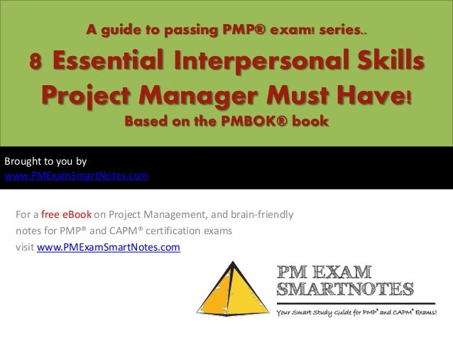 A guide to passing PMP® exam! series..8 Essential Interpersonal SkillsProject Manager Must Have!Based on the PMBOK® bookFo...