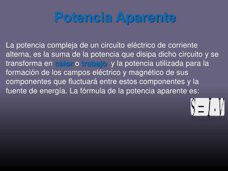 Potencia Aparente<br />La potencia compleja de un circuito eléctrico de corriente alterna, es la suma de la potencia que d...