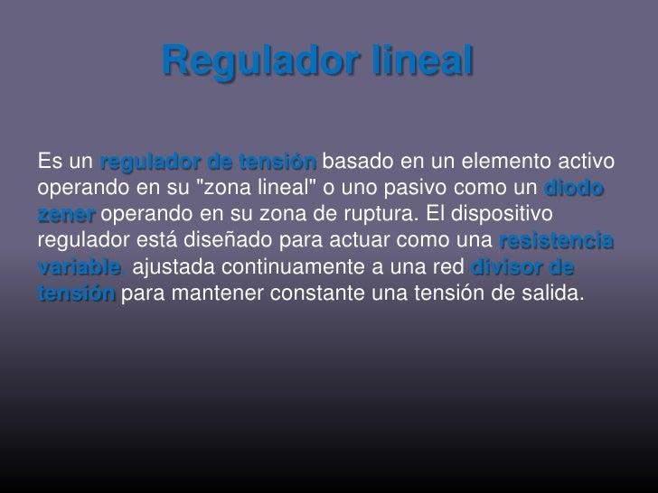 """Regulador lineal<br />Es un regulador de tensión basado en un elemento activo operando en su """"zona lineal"""" o uno pasivo co..."""