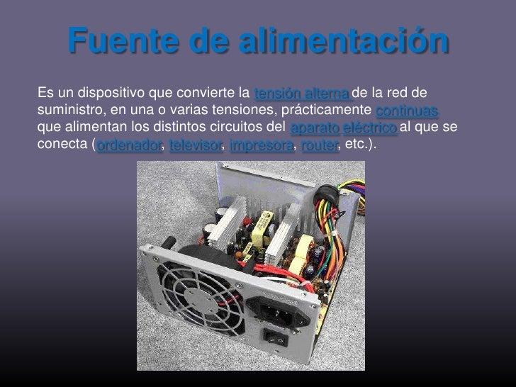 Fuente de alimentación<br />Es un dispositivo que convierte la tensión alterna de la red de suministro, en una o varias te...