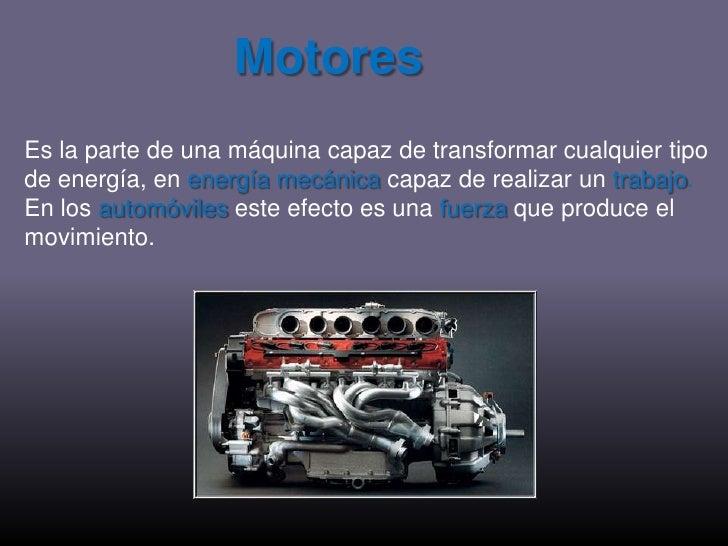Motores<br />Es la parte de una máquina capaz de transformar cualquier tipo de energía, en energía mecánicacapaz de realiz...