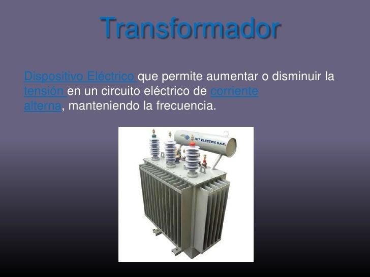 Transformador<br />Dispositivo Eléctrico que permite aumentar o disminuir la tensión en un circuito eléctrico de corriente...