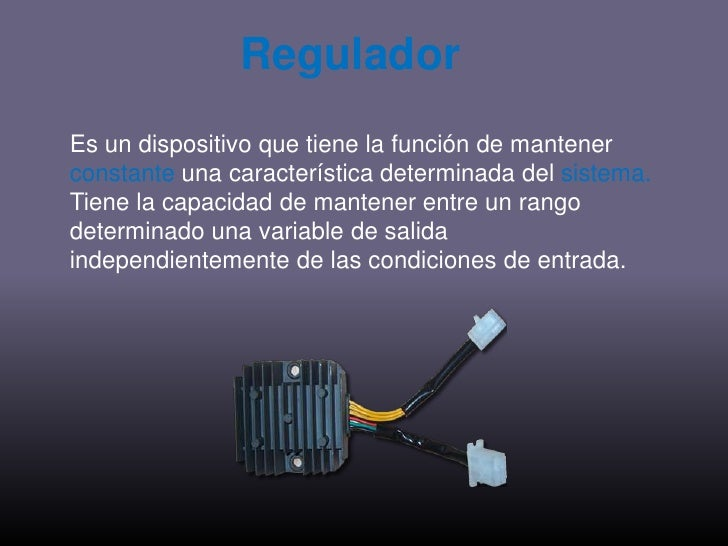 Regulador<br />Es un dispositivo que tiene la función de mantener constante una característica determinada del sistema. Ti...