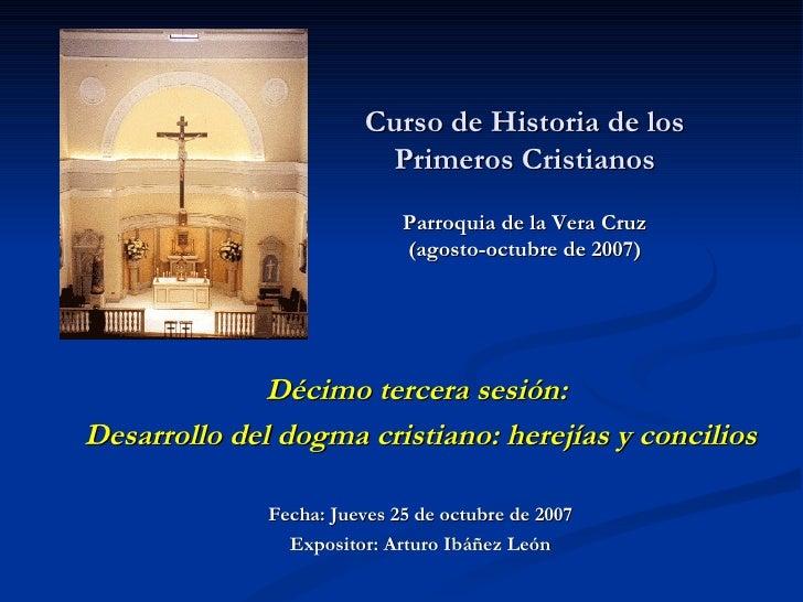 Curso de Historia de los Primeros Cristianos Parroquia de la Vera Cruz (agosto-octubre de 2007)   Décimo tercera sesión:  ...