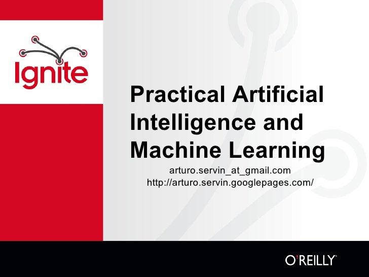 Practical Artificial Intelligence and Machine Learning <ul><li>arturo.servin_at_gmail.com </li></ul><ul><li>http://arturo....