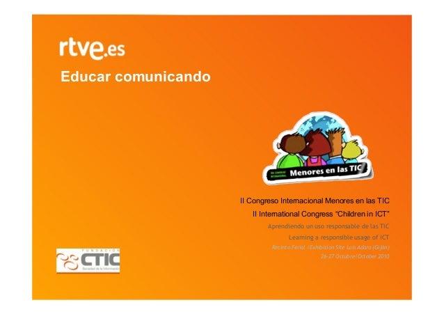 """Educar comunicando II Congreso Internacional Menores en las TIC II International Congress """"Children in ICT"""" Aprendiendo un..."""