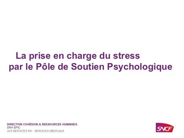 La prise en charge du stress par le Pôle de Soutien PsychologiqueDIRECTION COHÉSION & RESSOURCES HUMAINESDRH ÉPICLES SERVI...