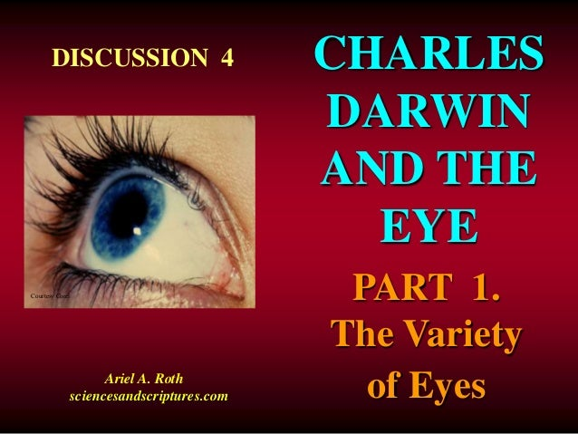 CHARLES  DARWIN  AND THE  EYE  DISCUSSION 4  Courtesy Corel  Ariel A. Roth  sciencesandscriptures.com  PART 1.  The Variet...