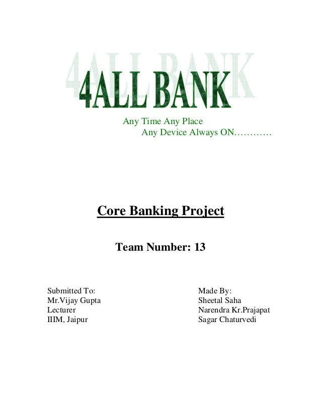 Any Time Any Place                      Any Device Always ON…………             Core Banking Project                 Team Num...