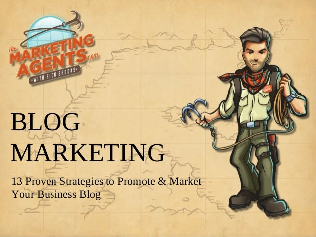 BLOGMARKETING13 Proven Strategies to Promote & MarketYour Business Blog