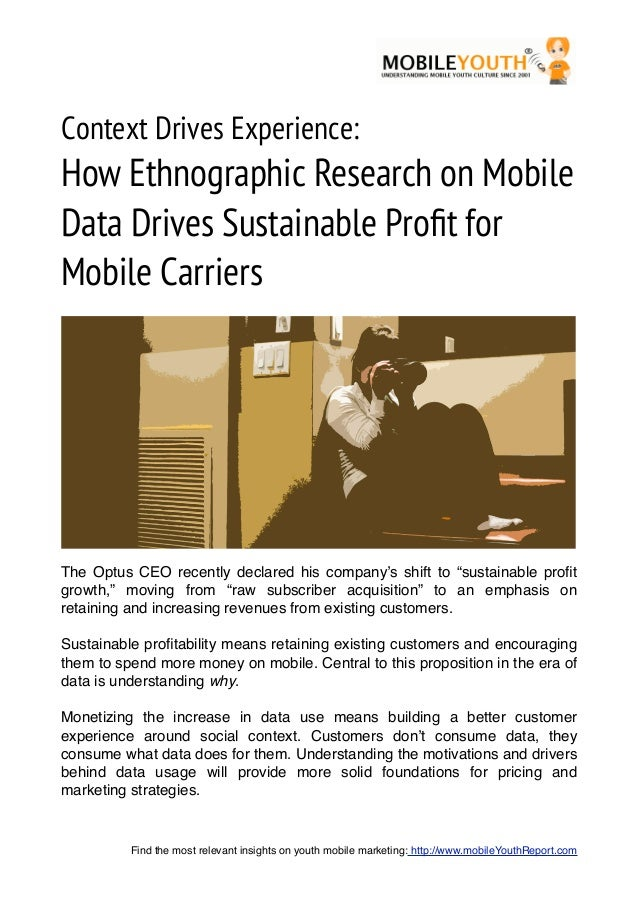 Context Drives Experience:How Ethnographic Research on MobileData Drives Sustainable Profit forMobile CarriersThe Optus CEO...