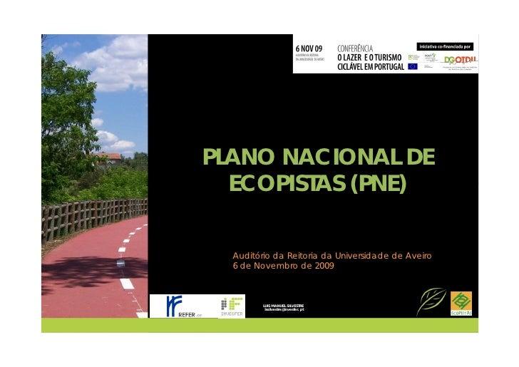 PLANO NACIONAL DE   ECOPISTAS (PNE)     Auditório da Reitoria da Universidade de Aveiro   6 de Novembro de 2009           ...