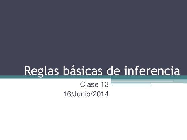 Reglas básicas de inferencia Clase 13 16/Junio/2014