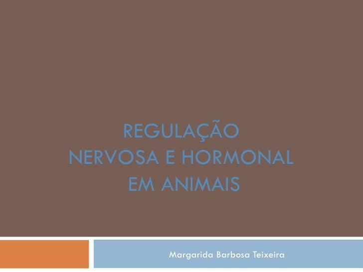 REGULAÇÃONERVOSA E HORMONAL     EM ANIMAIS        Margarida Barbosa Teixeira