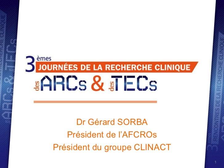 Dr Gérard SORBA Président de l'AFCROs Président du groupe CLINACT
