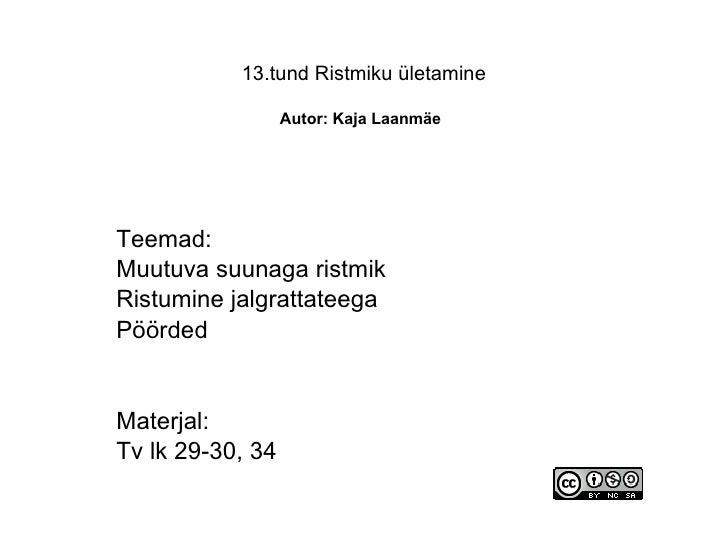 13.tund Ristmiku ületamine   Autor: Kaja Laanmäe   Teemad: Muutuva suunaga ristmik Ristumine jalgrattateega Pöörded Materj...