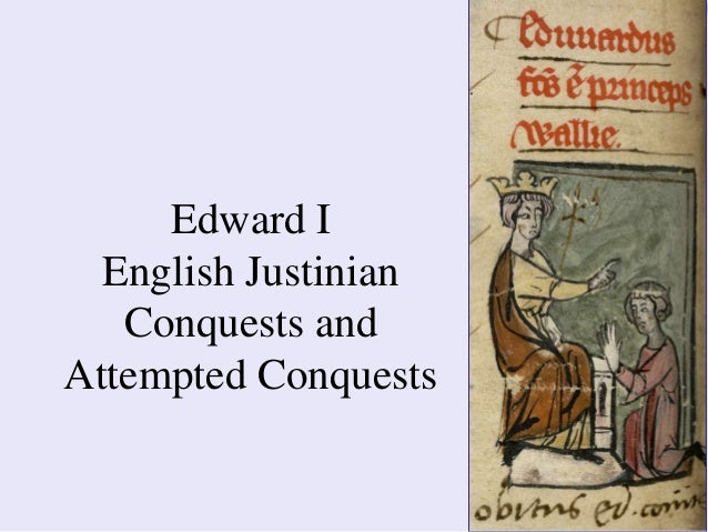 Edward IEnglish JustinianConquests andAttempted Conquests