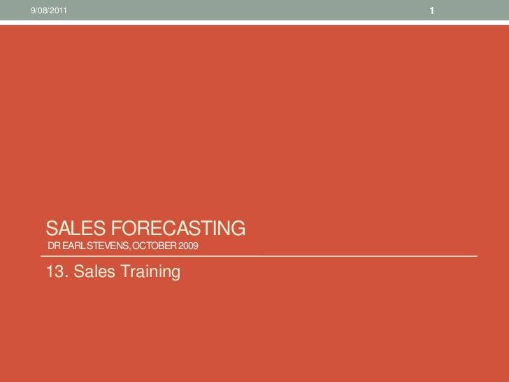 Sales Forecasting Dr Earl Stevens, October 2009 <br />13. Sales Training<br />10/08/11<br />1<br />