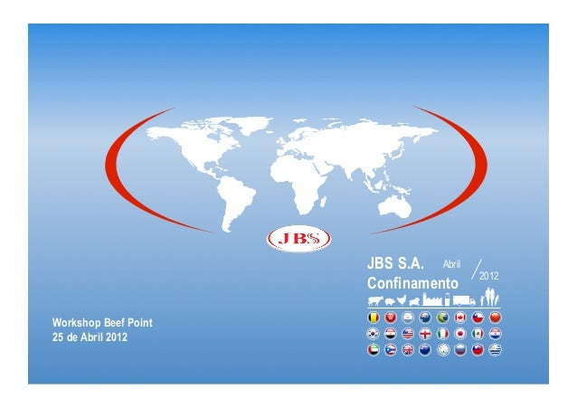 JBS S.A. Abril                                       2012                      ConfinamentoWorkshop Beef Point25 de Abril ...